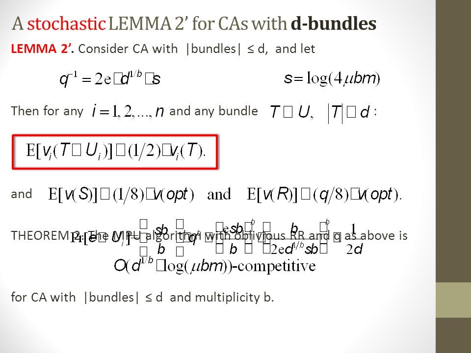 A stochastic LEMMA 2' for CAs with d-bundles LEMMA 2'. Consider CA with |bundles| ≤ d, and let Then for any and any bundle : and THEOREM 2. The MPU al