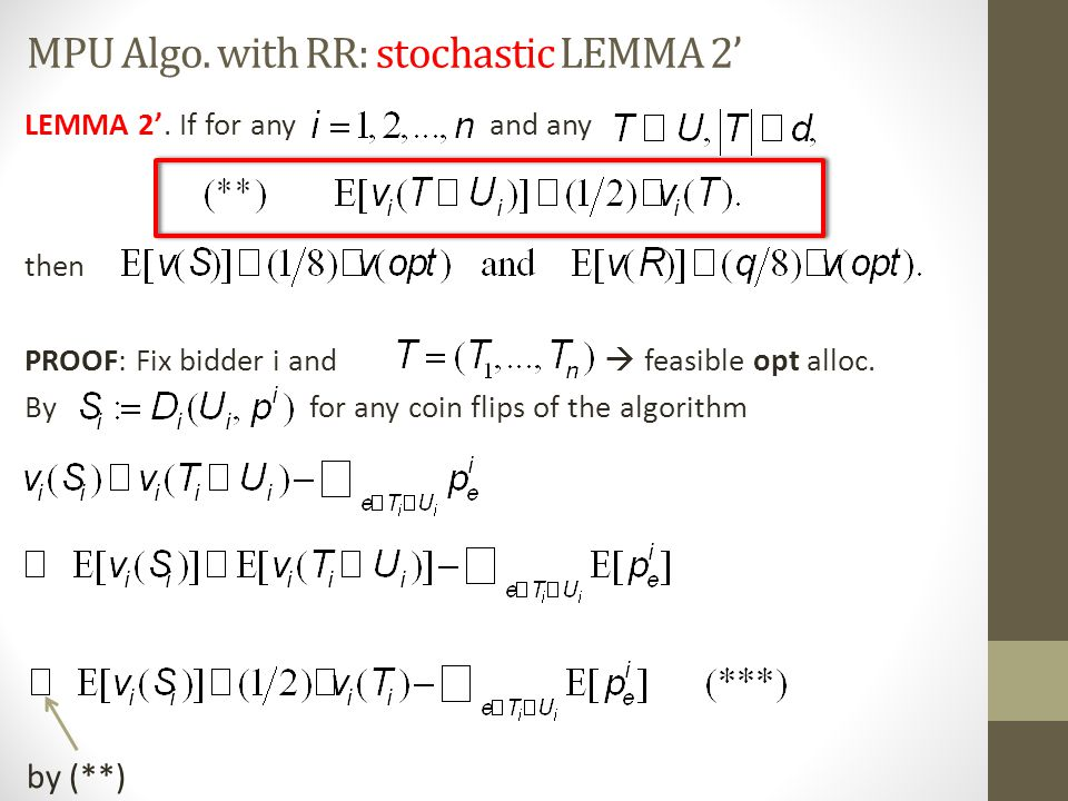 MPU Algo. with RR: stochastic LEMMA 2' LEMMA 2'. If for any and any then PROOF: Fix bidder i and  feasible opt alloc. By for any coin flips of the al
