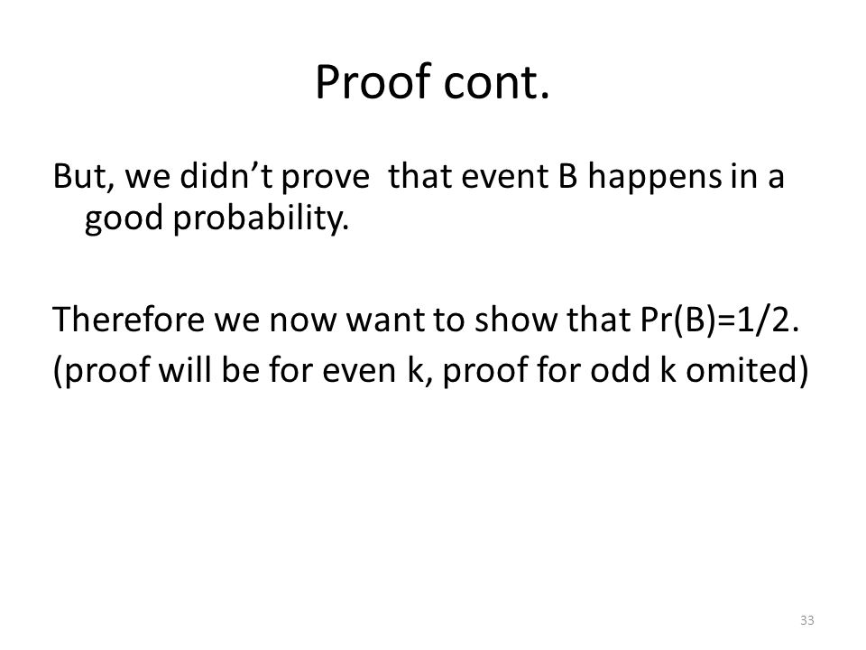 Proof cont. But, we didn't prove that event B happens in a good probability.
