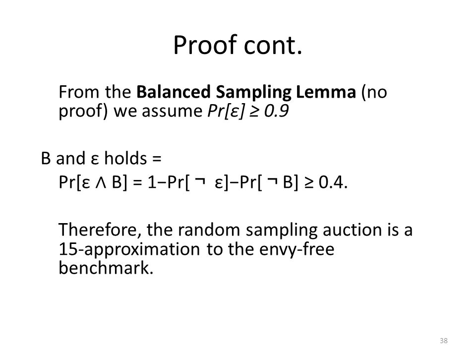 Proof cont. From the Balanced Sampling Lemma (no proof) we assume Pr[ε] ≥ 0.9 B and ε holds = Pr[ε ∧ B] = 1−Pr[ ¬ ε]−Pr[ ¬ B] ≥ 0.4. Therefore, the ra