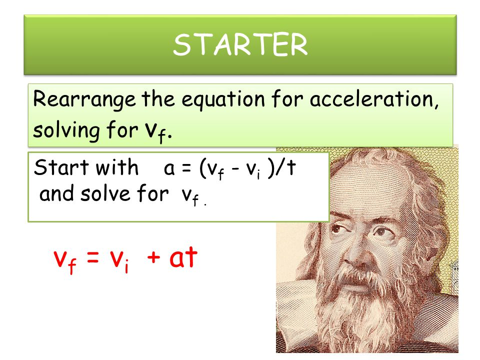 Kinematic Equations for Constant Acceleration If the acceleration is constant, a =  v/  t = (v f - v i )/t or 1.
