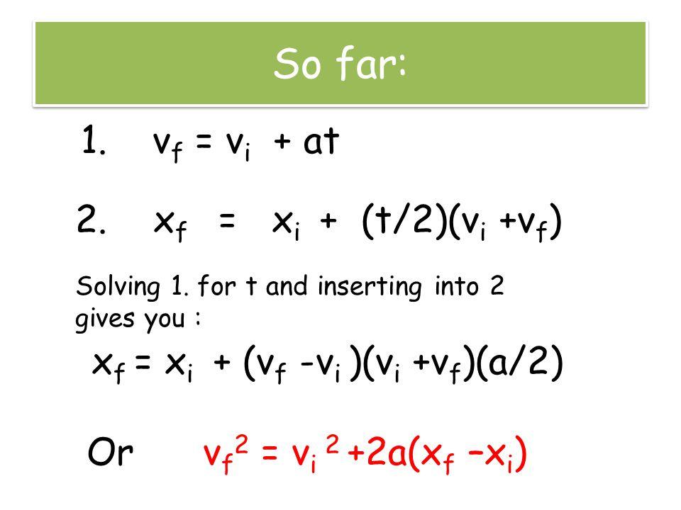 So far: 1. v f = v i + at 2. x f = x i + (t/2)(v i +v f ) Solving 1. for t and inserting into 2 gives you : x f = x i + (v f -v i )(v i +v f )(a/2) Or