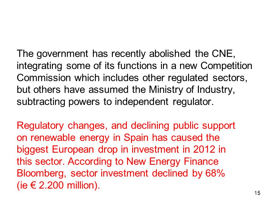 The government has recently abolished the CNE, integrating some of its functions in a new Competition Commission which includes other regulated sectors, but others have assumed the Ministry of Industry, subtracting powers to independent regulator.