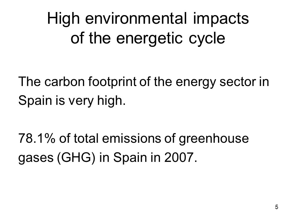 5 High environmental impacts of the energetic cycle The carbon footprint of the energy sector in Spain is very high.