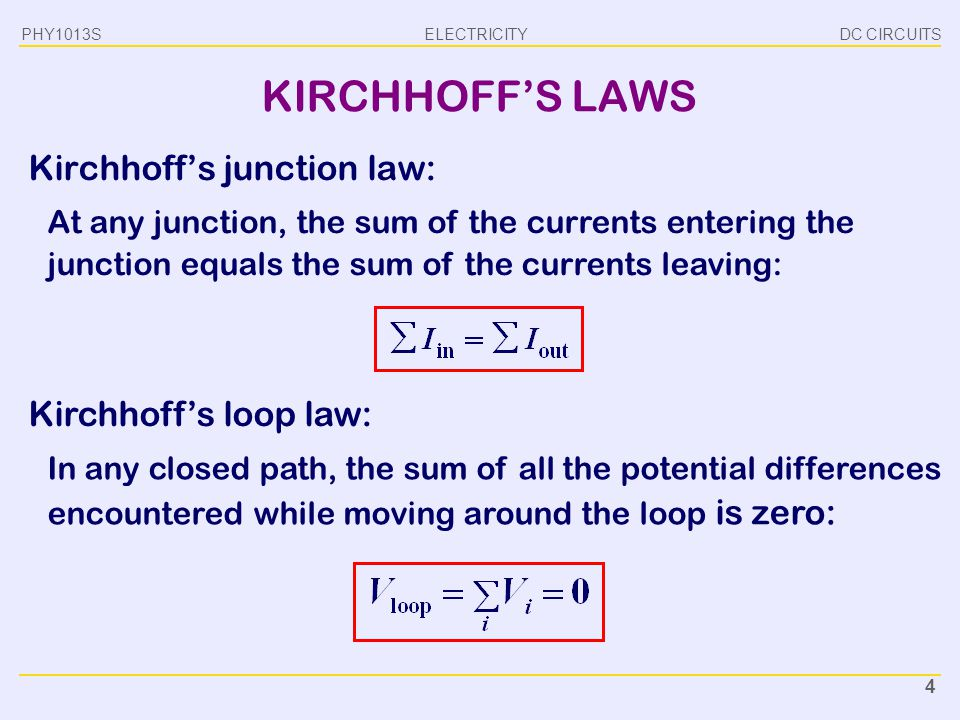 ELECTRICITY DC CIRCUITSPHY1013S 4 KIRCHHOFF'S LAWS Kirchhoff's junction law: At any junction, the sum of the currents entering the junction equals the