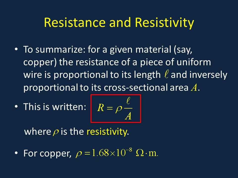 Resistance and Resistivity To summarize: for a given material (say, copper) the resistance of a piece of uniform wire is proportional to its length an