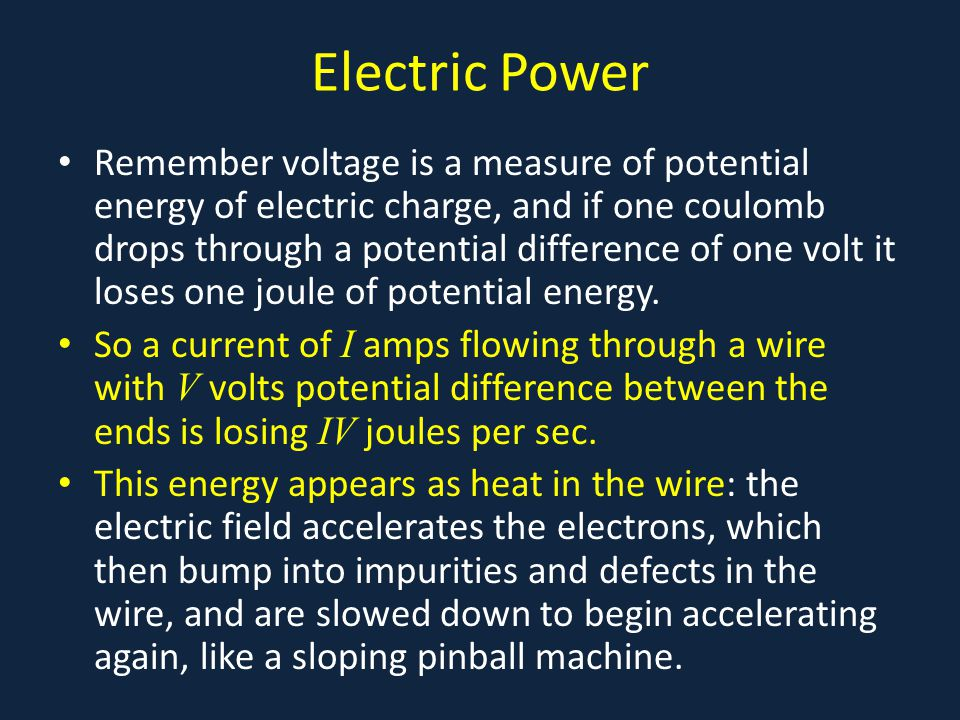 Electric Power Remember voltage is a measure of potential energy of electric charge, and if one coulomb drops through a potential difference of one volt it loses one joule of potential energy.