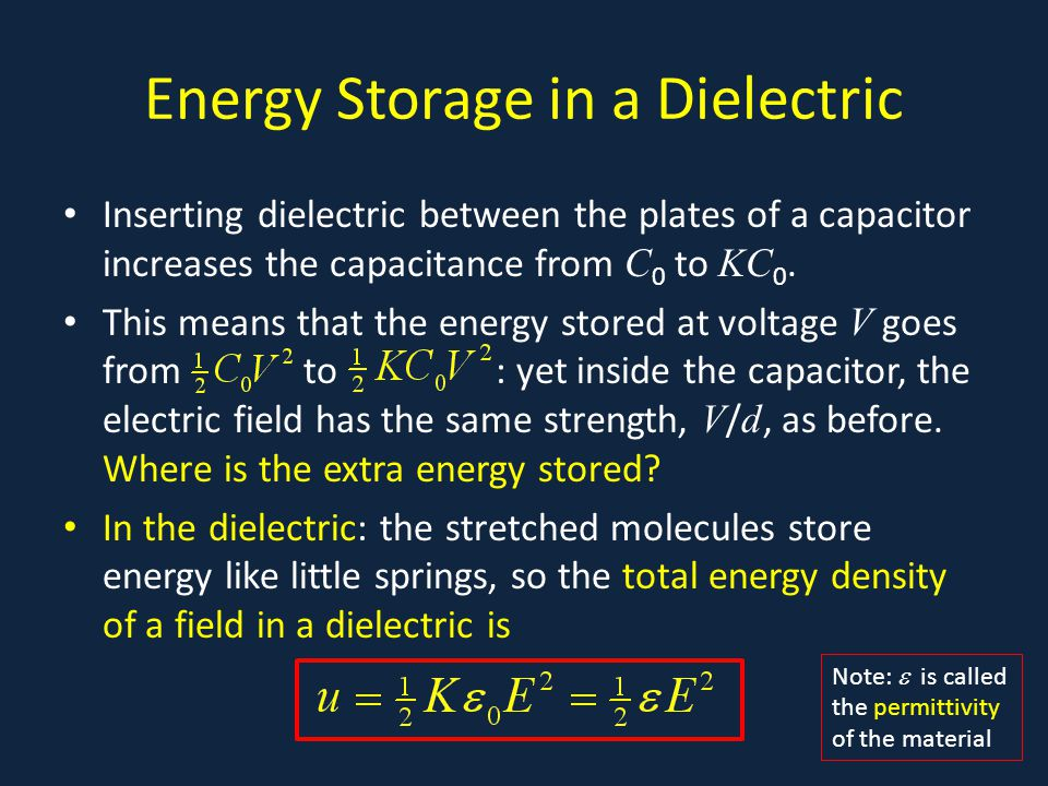 Energy Storage in a Dielectric Inserting dielectric between the plates of a capacitor increases the capacitance from C 0 to KC 0.