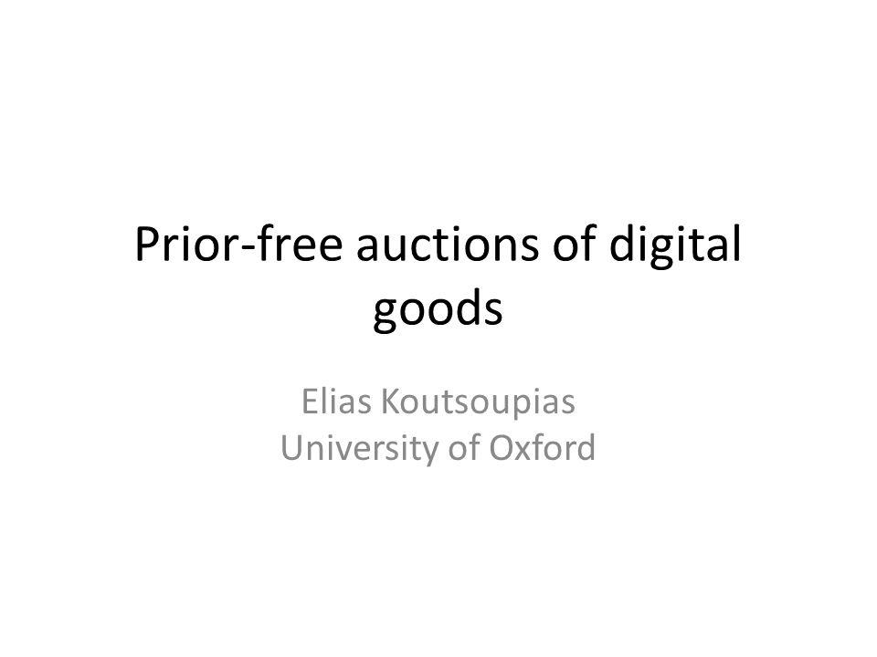 Prior-free auctions of digital goods Elias Koutsoupias University of Oxford