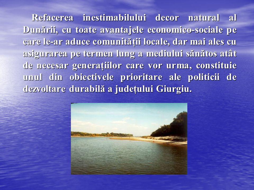 Refacerea inestimabilului decor natural al Dunării, cu toate avantajele economico-sociale pe care le-ar aduce comunităţii locale, dar mai ales cu asig