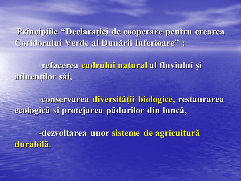 """Principiile """"Declaraţiei de cooperare pentru crearea Coridorului Verde al Dunării Inferioare"""" : -refacerea cadrului natural al fluviului şi afluenţilo"""
