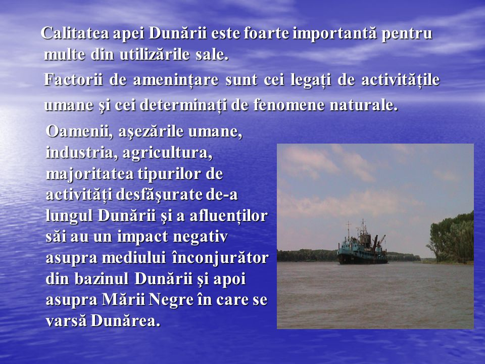 Calitatea apei Dunării este foarte importantă pentru multe din utilizările sale. Calitatea apei Dunării este foarte importantă pentru multe din utiliz