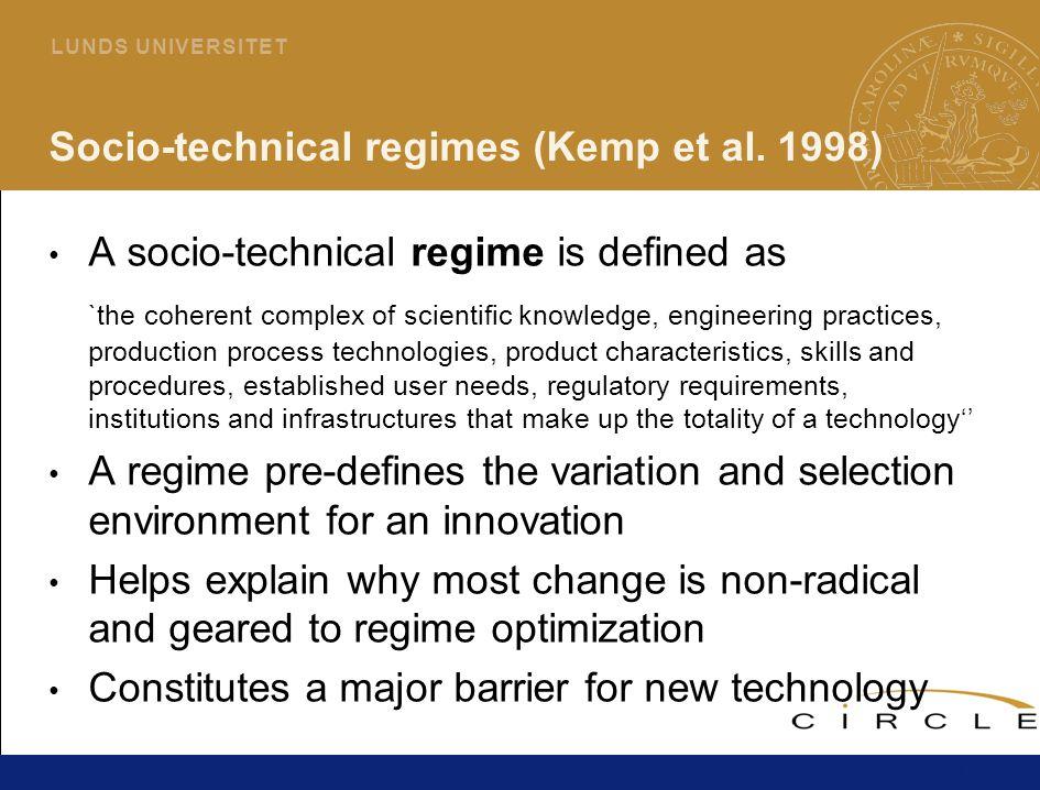 13 L U N D S U N I V E R S I T E T Socio-technical regimes (Kemp et al.