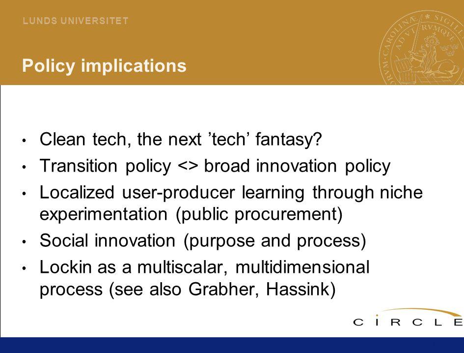 21 L U N D S U N I V E R S I T E T Policy implications Clean tech, the next 'tech' fantasy.