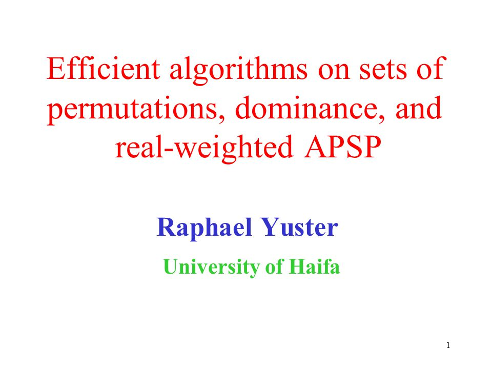 1 Efficient algorithms on sets of permutations, dominance, and real-weighted APSP Raphael Yuster University of Haifa