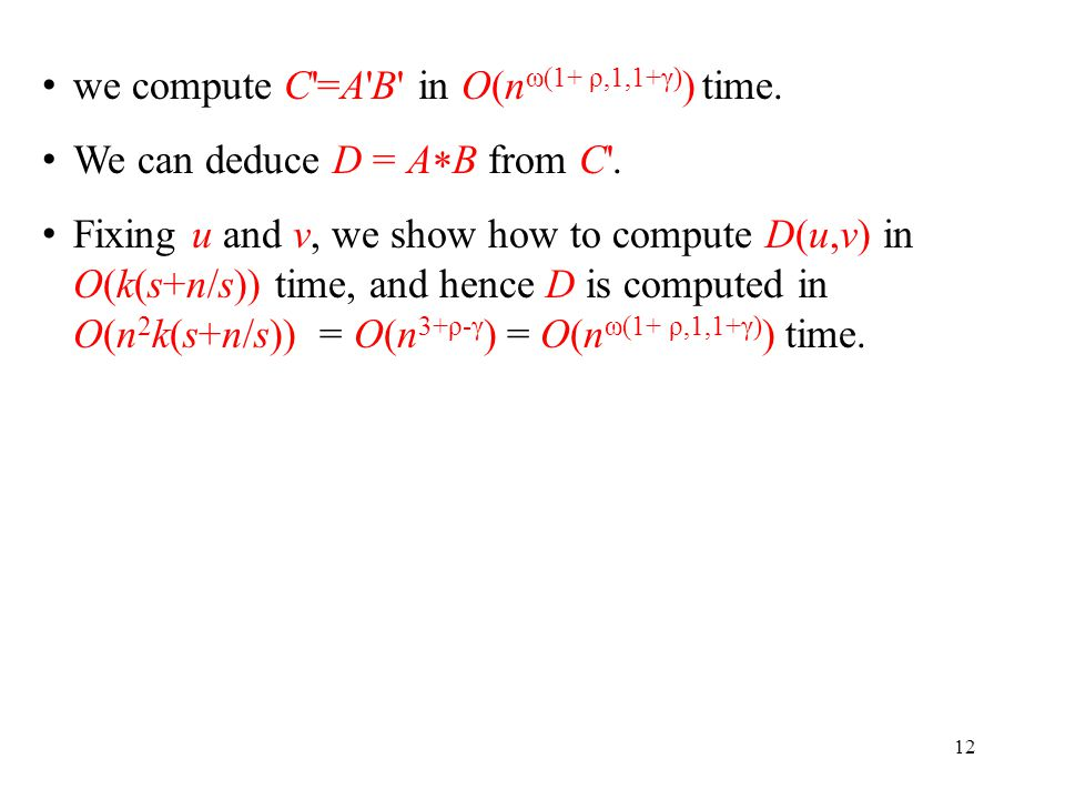we compute C =A B in O(n ω(1+ ρ,1,1+γ) ) time. We can deduce D = A  B from C .