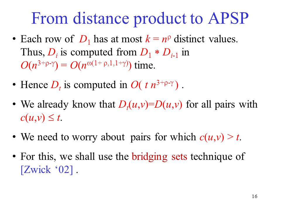 16 From distance product to APSP Each row of D 1 has at most k = n ρ distinct values.