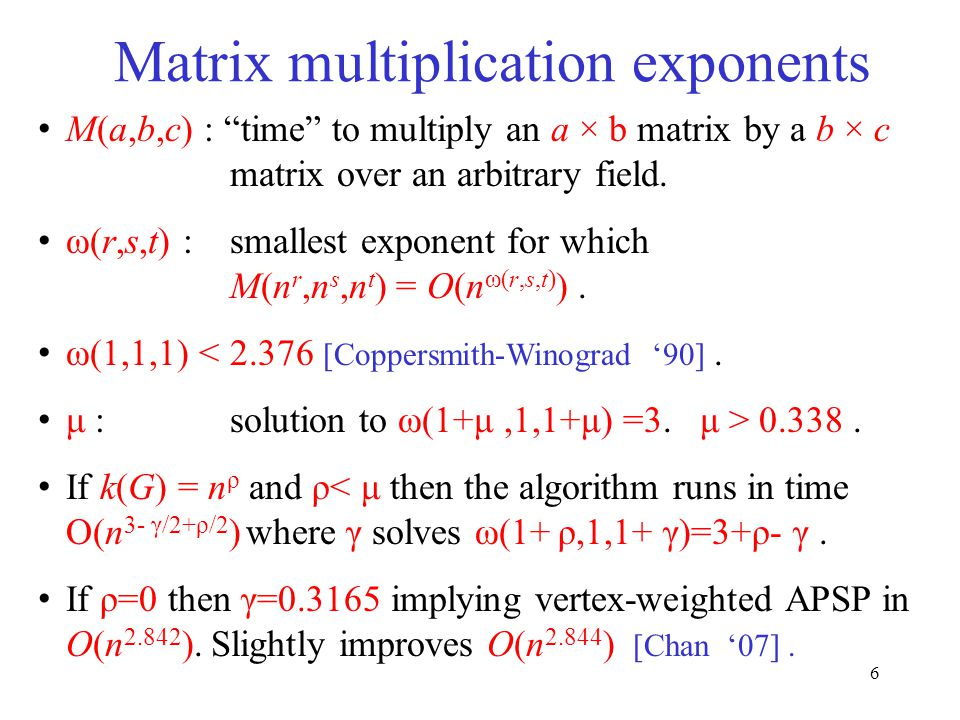 6 Matrix multiplication exponents M(a,b,c) : time to multiply an a × b matrix by a b × c matrix over an arbitrary field.