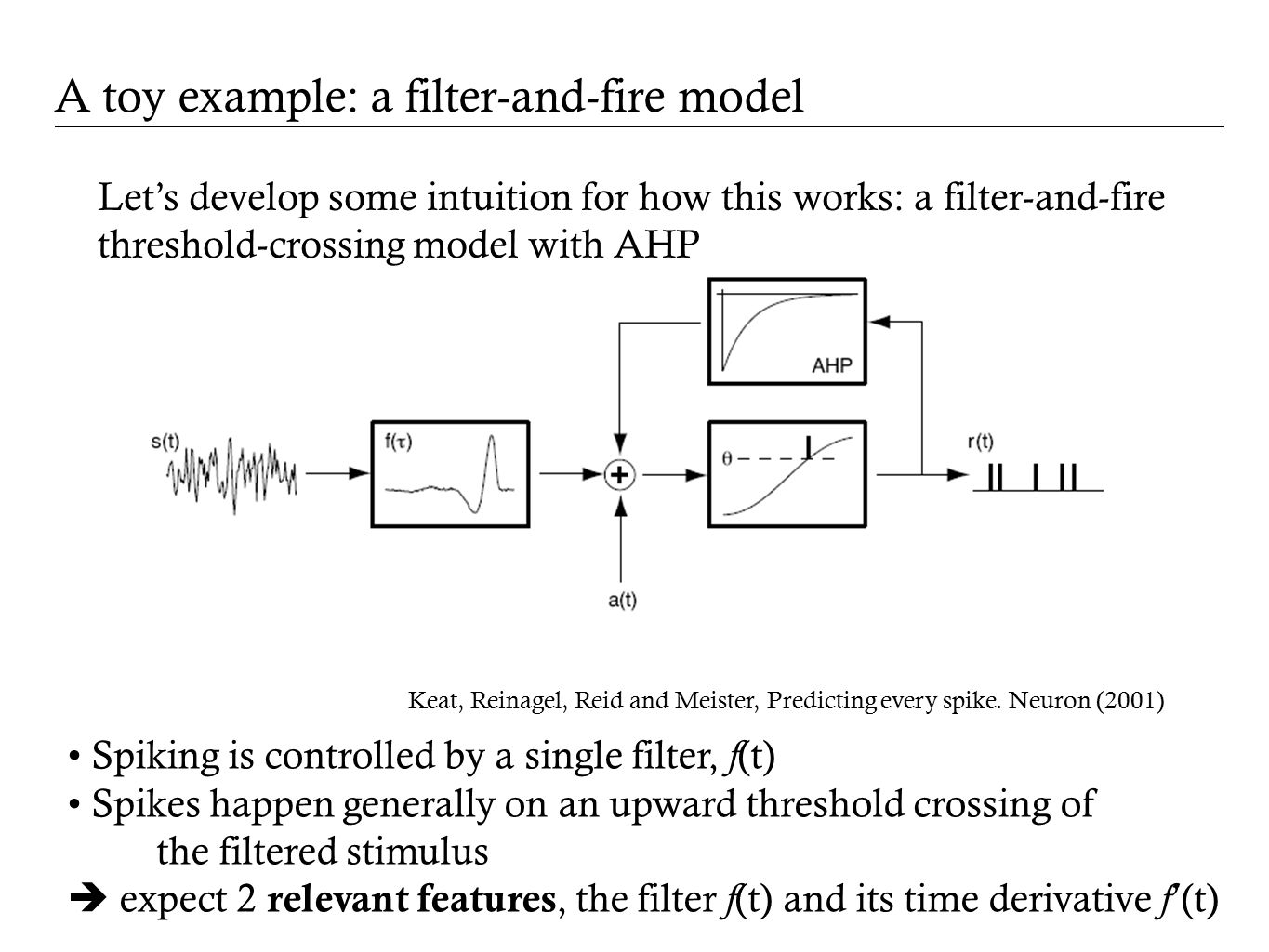 Let's develop some intuition for how this works: a filter-and-fire threshold-crossing model with AHP Keat, Reinagel, Reid and Meister, Predicting ever