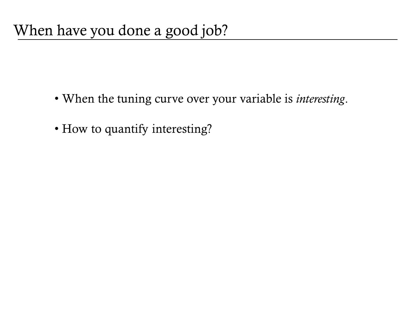 When have you done a good job. When the tuning curve over your variable is interesting.