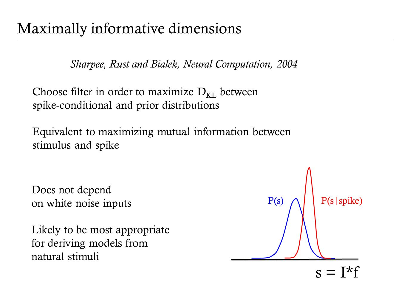 Maximally informative dimensions Choose filter in order to maximize D KL between spike-conditional and prior distributions Equivalent to maximizing mu