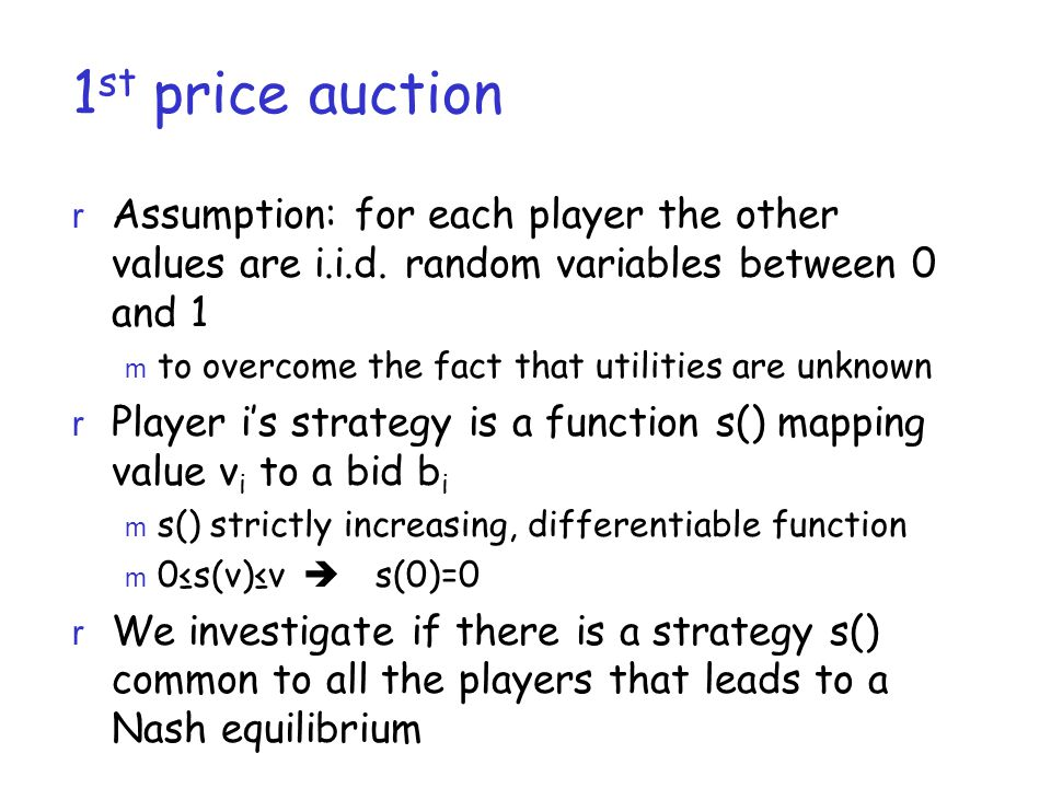 1 st price auction r Assumption: for each player the other values are i.i.d. random variables between 0 and 1 m to overcome the fact that utilities ar