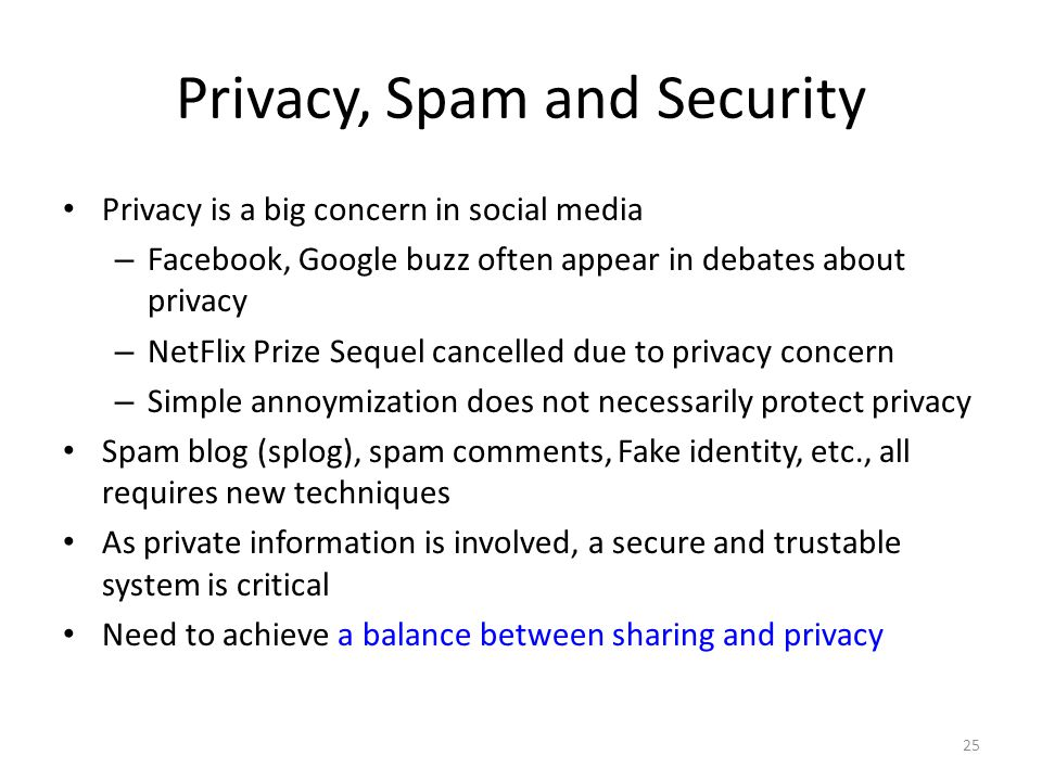 Privacy, Spam and Security Privacy is a big concern in social media – Facebook, Google buzz often appear in debates about privacy – NetFlix Prize Sequ