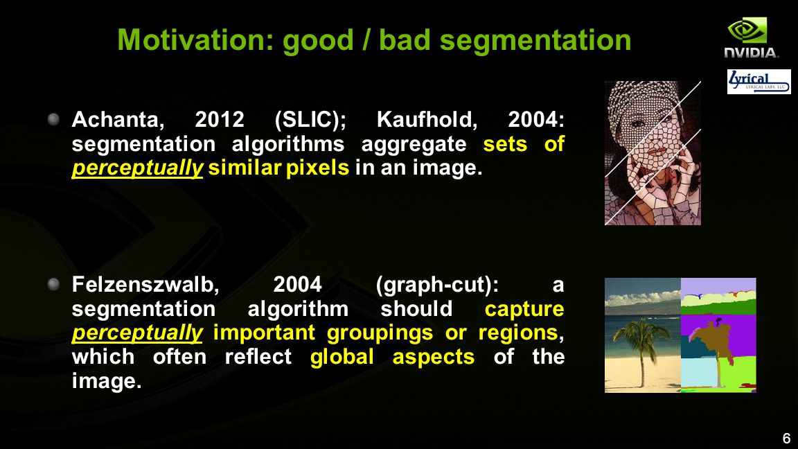 6 Motivation: good / bad segmentation Achanta, 2012 (SLIC); Kaufhold, 2004: segmentation algorithms aggregate sets of perceptually similar pixels in a