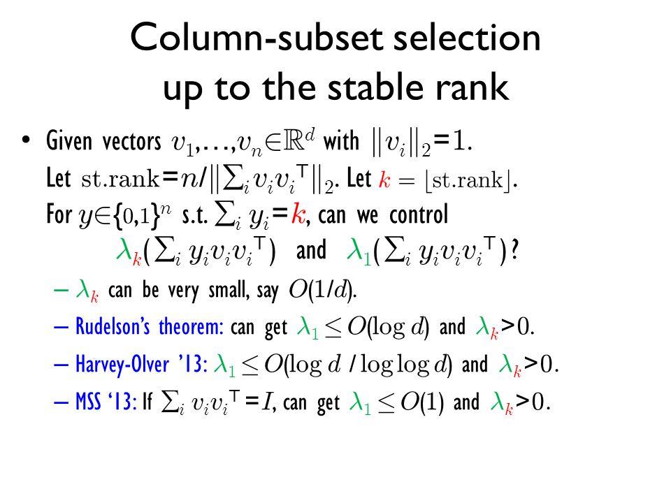 Column-subset selection up to the stable rank Given vectors v 1, …, v n 2 R d with k v i k 2 = 1. Let st.rank = n / k  i v i v i T k 2. Let. For y 2