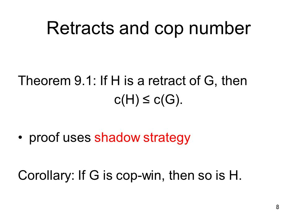 Retracts, continued Theorem 9.2: If H is a retract of G, then c(G) ≤ max{c(H),c(G-H)+1}. 9