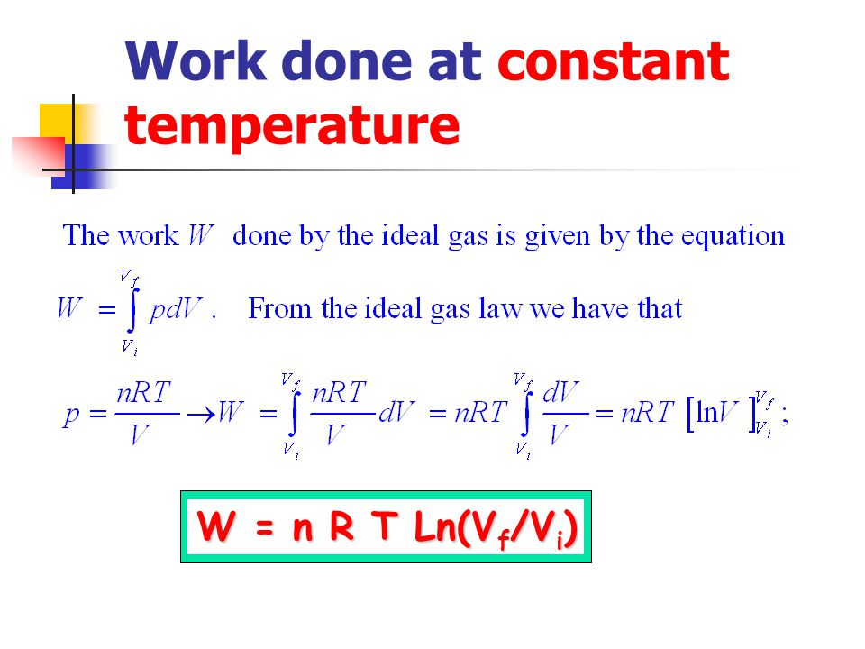 Work done at constant temperature W = n R T Ln(V f /V i )