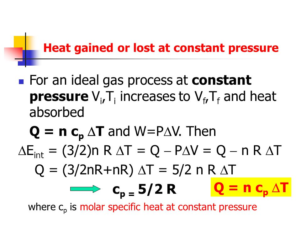 For an ideal gas process at constant pressure V i,T i increases to V f,T f and heat absorbed Q = n c p  T and W=P  V. Then  E int = (3/2)n R  T =