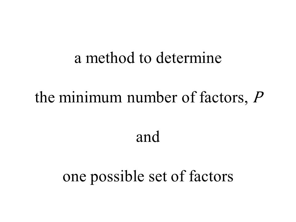 a method to determine the minimum number of factors, P and one possible set of factors