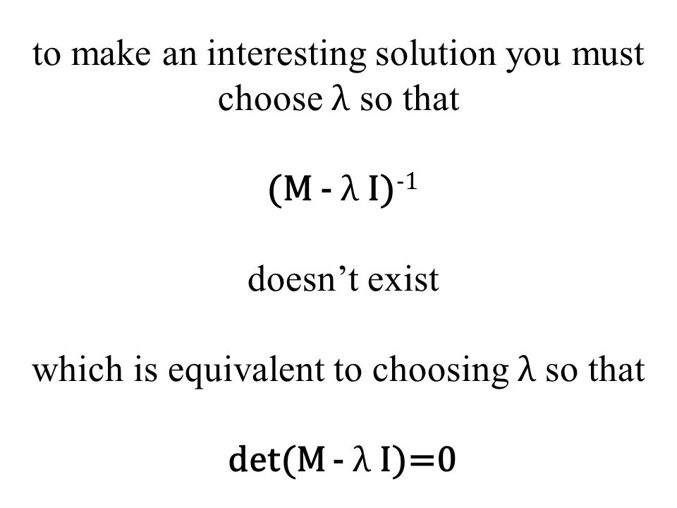 to make an interesting solution you must choose λ so that (M - λ I) -1 doesn't exist which is equivalent to choosing λ so that det(M - λ I)=0