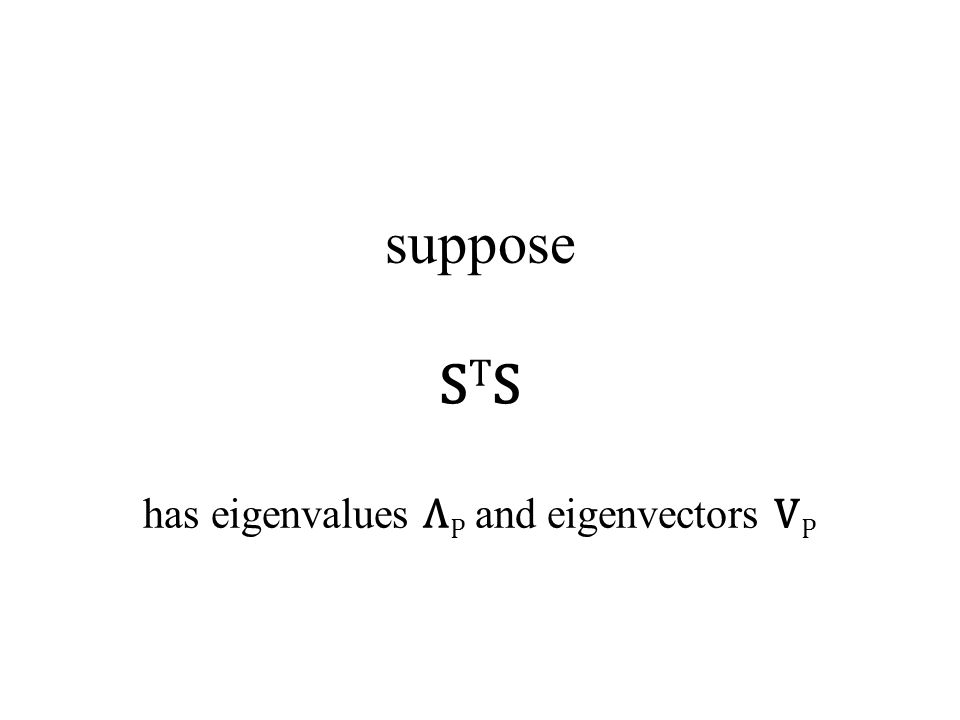 suppose S T S has eigenvalues Λ P and eigenvectors V P