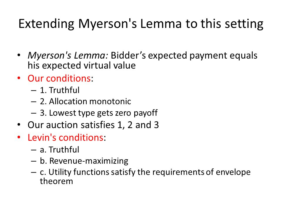 Extending Myerson s Lemma to this setting Myerson s Lemma: Bidder's expected payment equals his expected virtual value Our conditions: – 1.