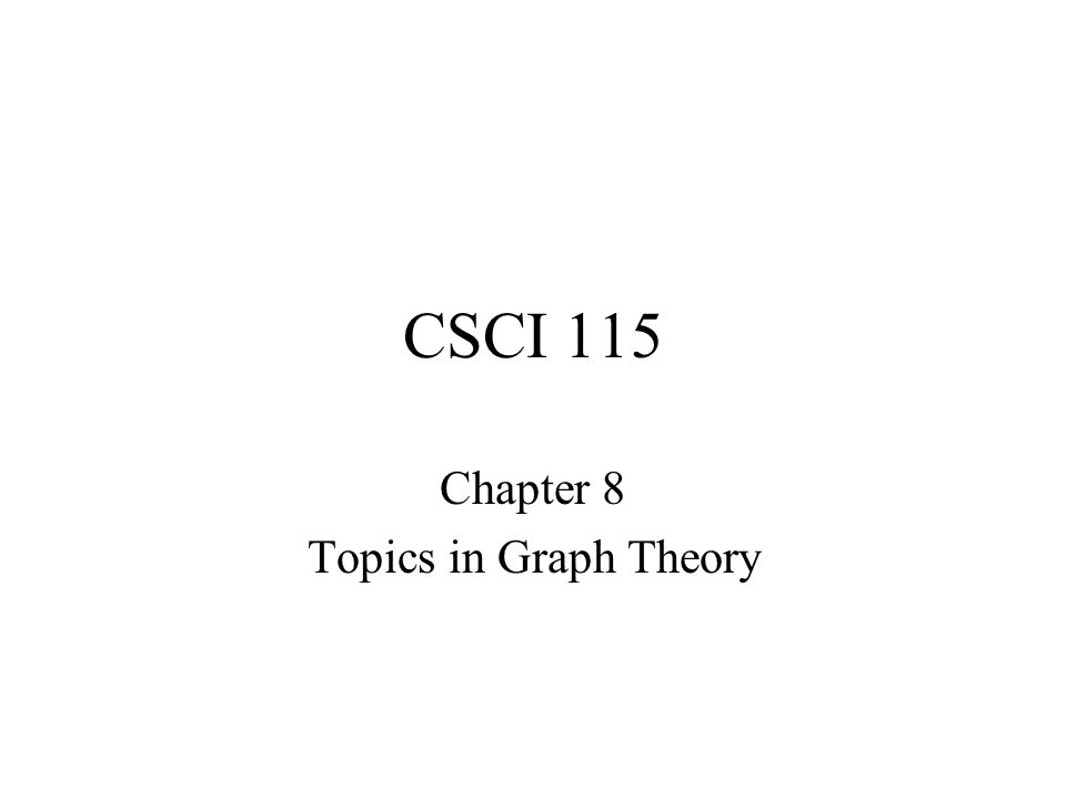 CSCI 115 Chapter 8 Topics in Graph Theory