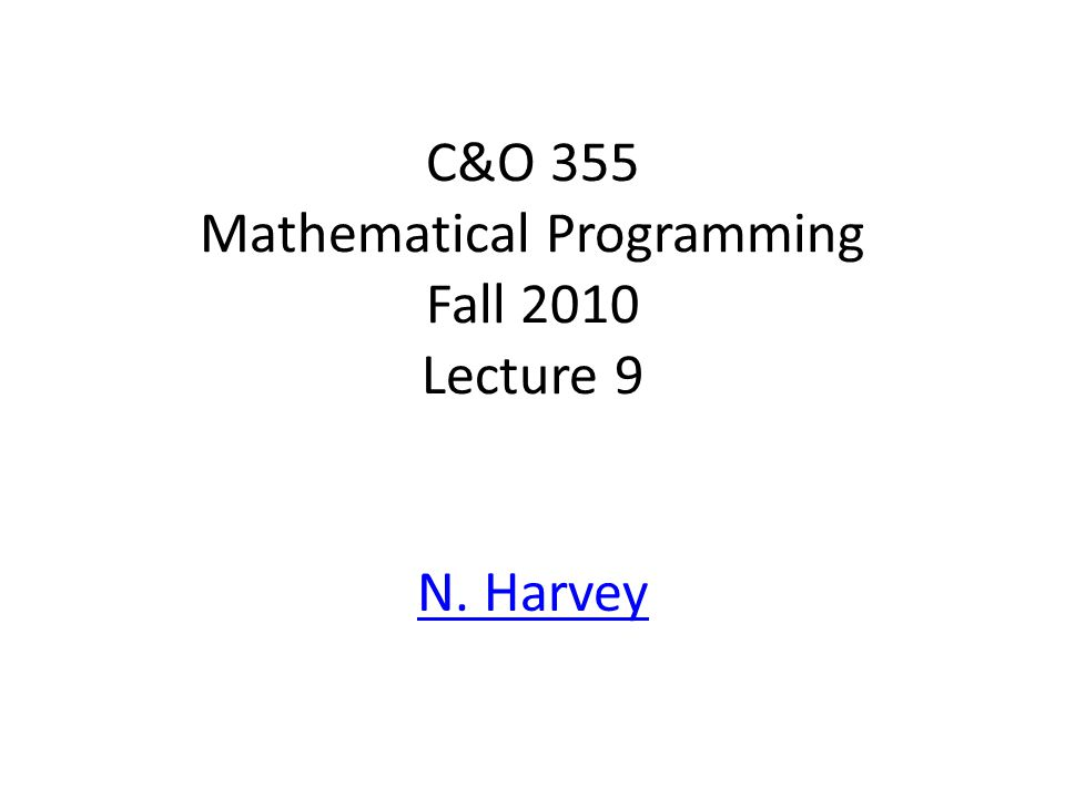 C&O 355 Mathematical Programming Fall 2010 Lecture 9 N. Harvey TexPoint fonts used in EMF. Read the TexPoint manual before you delete this box.: AA A