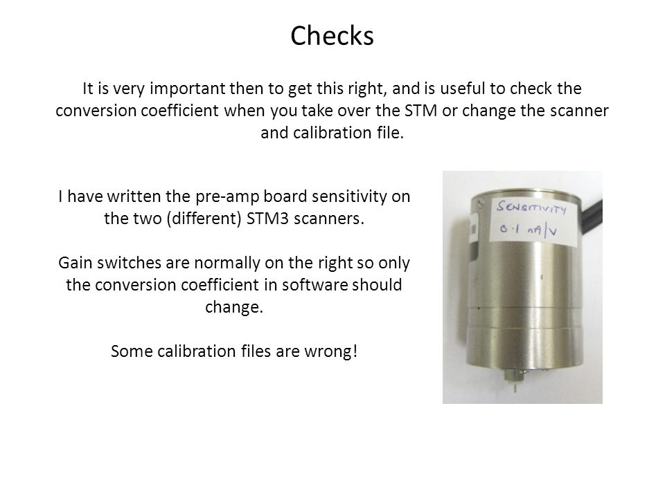 Checks It is very important then to get this right, and is useful to check the conversion coefficient when you take over the STM or change the scanner and calibration file.