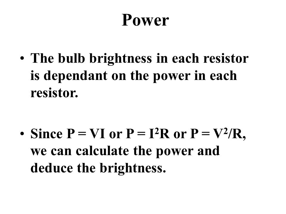 Power The bulb brightness in each resistor is dependant on the power in each resistor.