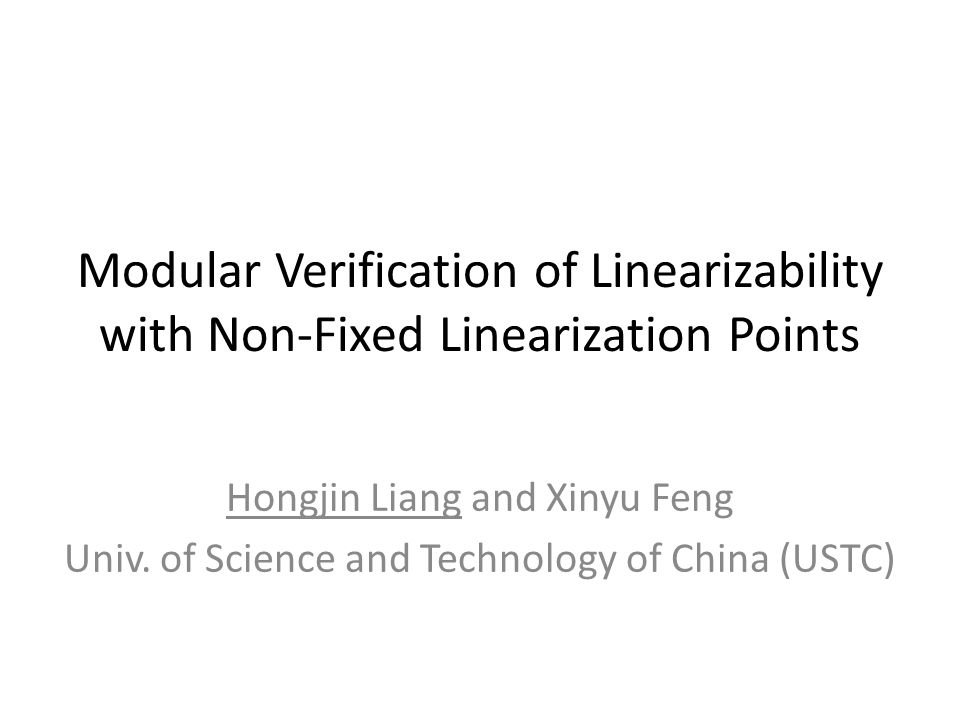 Modular Verification of Linearizability with Non-Fixed Linearization Points Hongjin Liang and Xinyu Feng Univ.