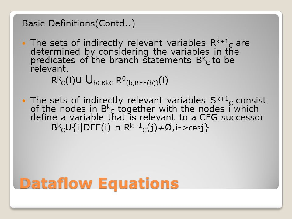 Dataflow Equations Basic Definitions(Contd..) The sets of indirectly relevant variables R k+1 C are determined by considering the variables in the predicates of the branch statements B k C to be relevant.