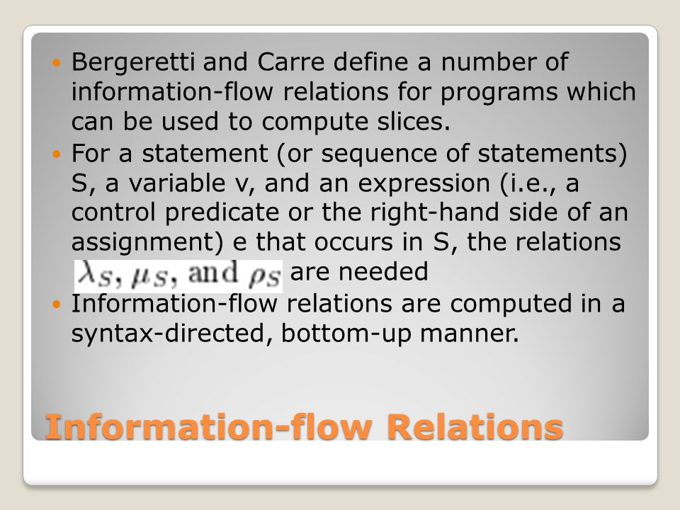 Information-flow Relations Bergeretti and Carre define a number of information-flow relations for programs which can be used to compute slices.