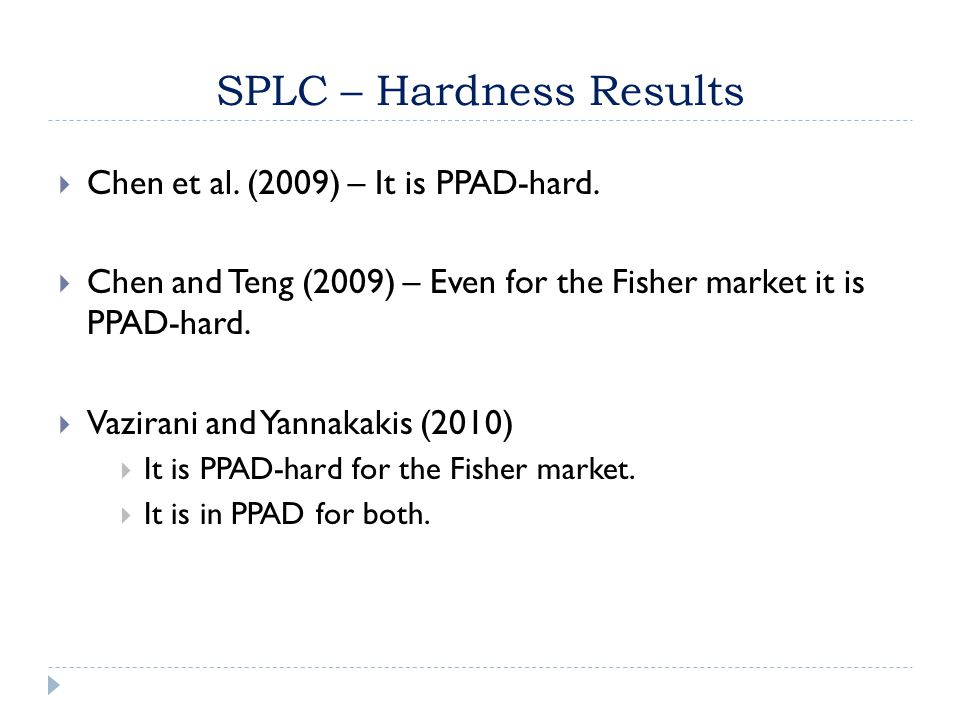 SPLC – Hardness Results  Chen et al. (2009) – It is PPAD-hard.