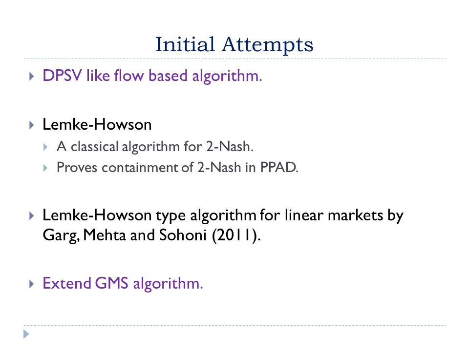 Initial Attempts  DPSV like flow based algorithm.
