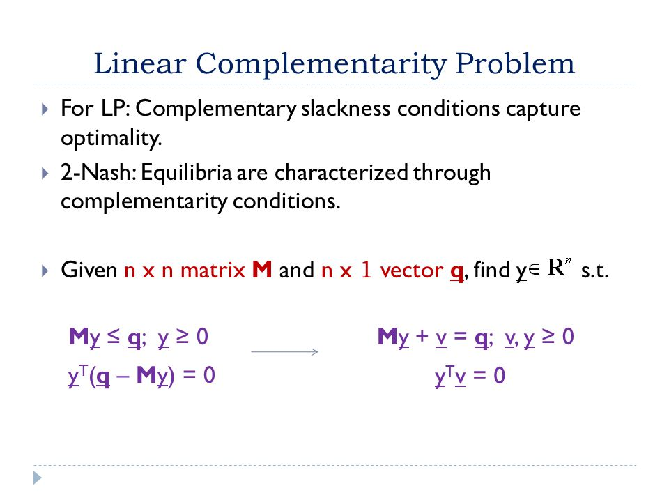 Linear Complementarity Problem  For LP: Complementary slackness conditions capture optimality.