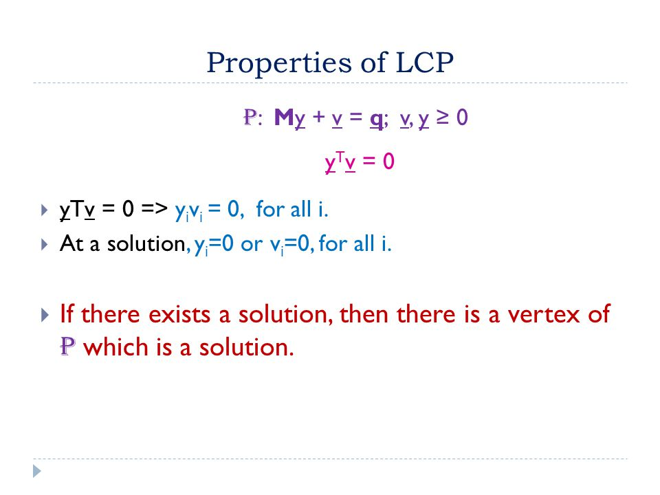 Properties of LCP  yTv = 0 => y i v i = 0, for all i.
