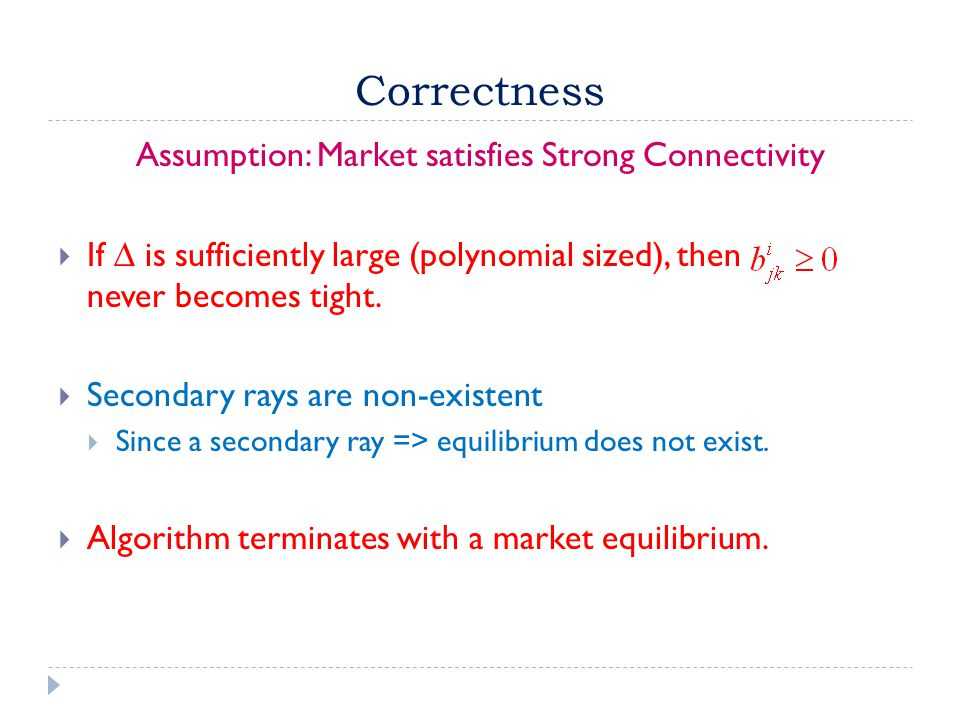 Correctness Assumption: Market satisfies Strong Connectivity  If ∆ is sufficiently large (polynomial sized), then never becomes tight.