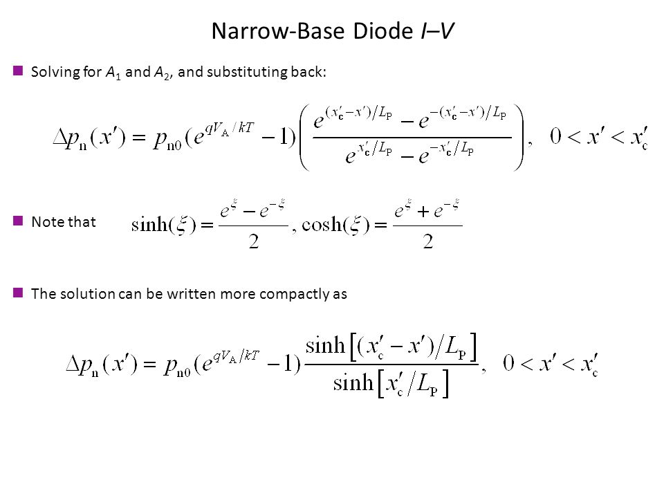 Narrow-Base Diode I–V Solving for A 1 and A 2, and substituting back: Note that The solution can be written more compactly as