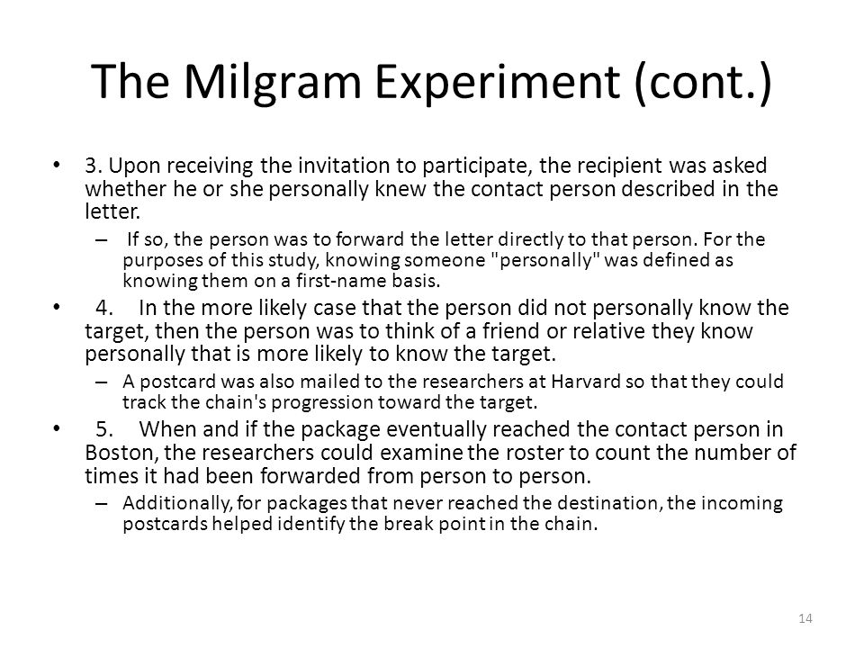 The Milgram Experiment (cont.) 3. Upon receiving the invitation to participate, the recipient was asked whether he or she personally knew the contact